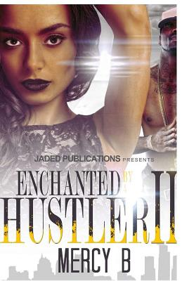 Click for more detail about Enchanted by a Hustler 2 by Mercy B.