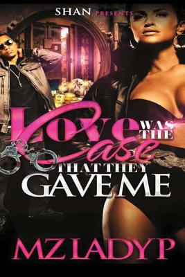 Click for more detail about Love Was the Case That They Gave Me by Mz. Lady P