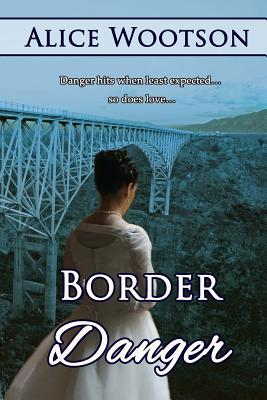 Click for more detail about Border Danger by Alice Wootson