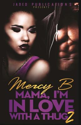 Click for more detail about Mama, I'm In Love With A Thug 2 by Mercy B.