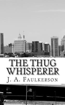 Book Cover The Thug Whisperer by J. A. Faulkerson