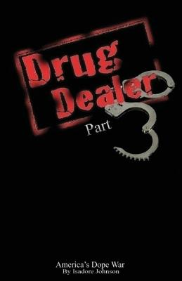 Click for more detail about Drug Dealer part 3: America's Dope War (DRUG DEALER The Series) (Volume 3) by Isadore Johnson