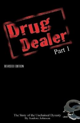Click for more detail about Drug Dealer part 1: The Story of The Unchained Dynasty by Isadore Johnson