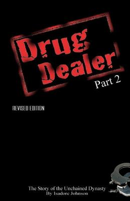 Click for more detail about Drug Dealer part 2: The Story of The Unchained Dynasty (DRUG DEALER The Series) (Volume 1) by Isadore Johnson