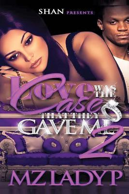 Click for more detail about Love Was the Case That They Gave Me 2 by Mz. Lady P