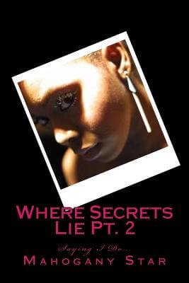 Click for more detail about Where Secrets Lie Pt. 2: Saying I Do (Volume 1) by Mahogany Star