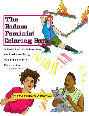 Book Cover The Badass Feminist Coloring Book: Teen Friendly Edition by Ijeoma Oluo
