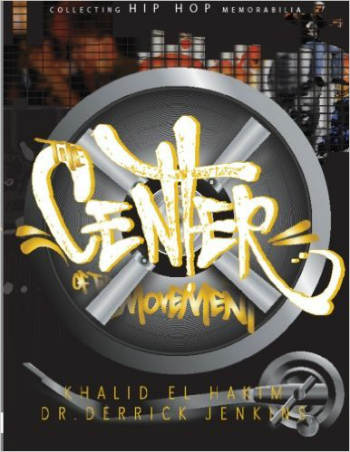 Click for more detail about The Center of the Movement: Collecting Hip Hop Memorabilia  by Khalid el-Hakim