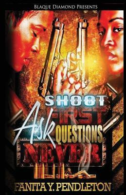 Click for more detail about Shoot First Ask Questions Never (Volume 1) by Fanita Pendleton
