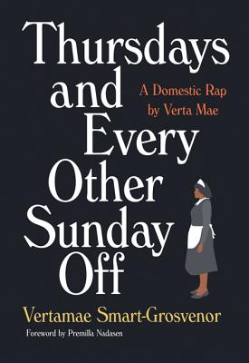 Click for more detail about Thursdays and Every Other Sunday Off: A Domestic Rap by Verta Mae by Vertamae Smart-Grosvenor