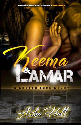Click for more detail about Keema & Lamar: A Ghetto Love Story by Aisha Hall