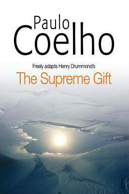Click for more detail about The Supreme Gift by Paulo Coelho