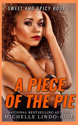 Click for more detail about A Piece of the Pie (Sweet and Spicy, Volume 1) by Michelle Lindo-Rice