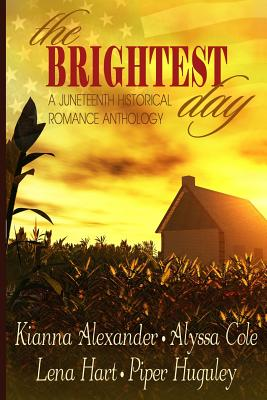 Click for more detail about The Brightest Day: A Juneteenth Historical Romance Anthology by Kianna Alexander, Alyssa Cole, Lena Hart, and Piper Huguley