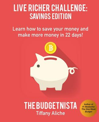 Book Cover Live Richer Challenge: Savings Edition: Learn how to save your money and make more money in 22 days! by Tiffany Aliche