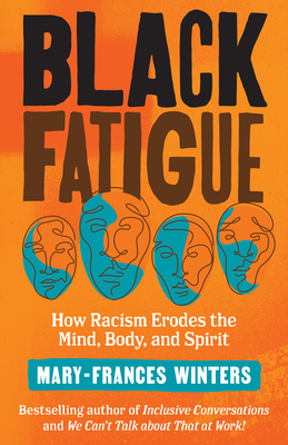 Click for more detail about Black Fatigue: How Racism Erodes the Mind, Body, and Spirit by Mary-Frances Winters