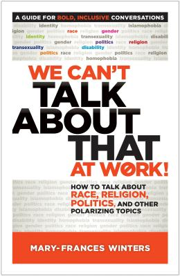 Click for more detail about We Can't Talk about That at Work!: How to Talk about Race, Religion, Politics, and Other Polarizing Topics by Mary-Frances Winters