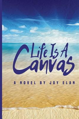 Click for more detail about Life Is A Canvas by Joy Elan