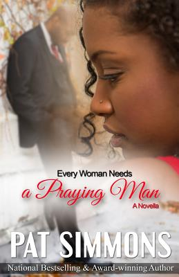 Click for more detail about Every Woman Needs A Praying Man (Love at the Crossroads) (Volume 5) by Pat Simmons