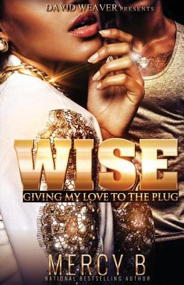 Click for more detail about Wise: Giving My Love To The Plug by Mercy B.