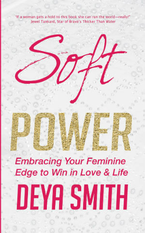 Click for more detail about Soft is the New Power: Embracing Your Feminine Edge to Win in Love & Life by Deya Smith