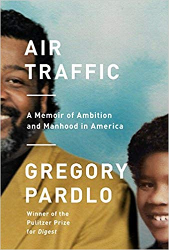Click for more detail about Air Traffic: A Memoir of Ambition and Manhood in America by Gregory Pardlo