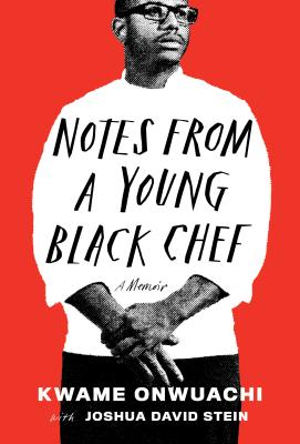 Click for more detail about Notes from a Young Black Chef: A Memoir by Kwame Onwuachi