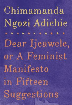 Click for more detail about Dear Ijeawele, or A Feminist Manifesto in Fifteen Suggestions by Chimamanda Ngozi Adichie