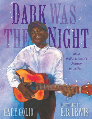 Book Cover Dark Was the Night: Blind Willie Johnson's Journey to the Stars by Gary Golio