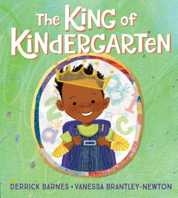 Click for more detail about The King of Kindergarten by Derrick Barnes