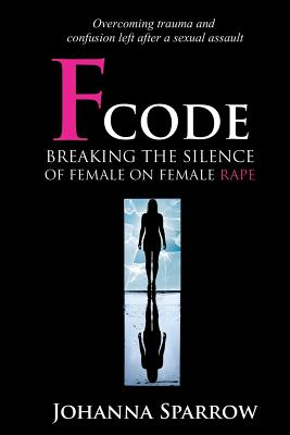 Click for more detail about Fcode: Breaking the Silence on Female On Female Rape (Volume 2) by Johanna Sparrow