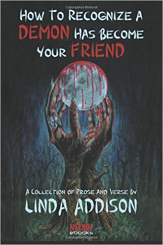 Click for more detail about How To Recognize A Demon Has Become Your Friend by Linda Addison