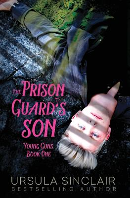 Click for more detail about The Prison Guard's Son: Young Guns Book One (Volume 1) by Ursula Sinclair