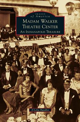 Click for more detail about Madame Walker Theatre Center: An Indianapolis Treasure by A'Lelia Bundles