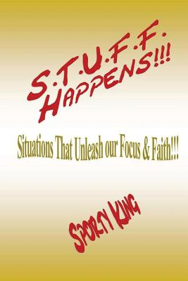 Click for more detail about S.T.U.F.F. Happens!!!: Situations That Unleash our Focus & Faith! by R. Sporty King