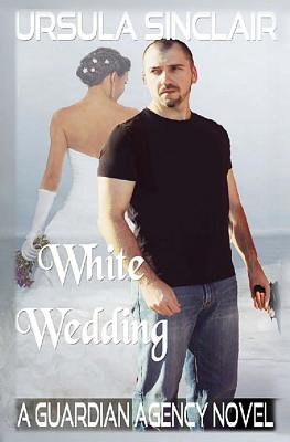 Click for more detail about White Wedding: A Guardian Agency Novel (Volume 1) by Ursula Sinclair