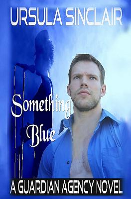 Click for more detail about Something Blue: A Guardian Agency Novel (Volume 2) by Ursula Sinclair