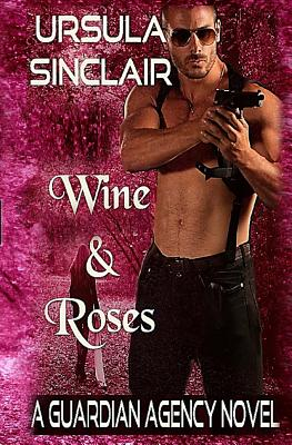 Click for more detail about Wine & Roses: A Guardian Agency Novel (Volume 3) by Ursula Sinclair
