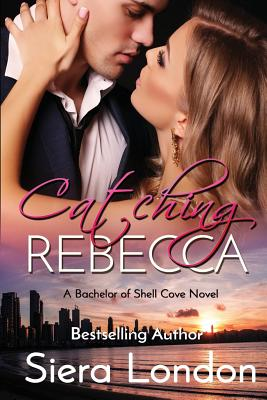 Click for more detail about Catching Rebecca: A Bachelor of Shell Cove Novel by Siera London
