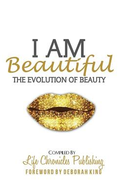 Click for more detail about I Am Beautiful: The Evolution of Beauty by Karla Renee Floyd, Elona Washington, Shennetta Smith, Joy Blakeney, Annette Smiley, Cheryl Peavy, Sharon Blake, Sahsha Campbell-Garbutt, Kim Bjanes, and Stephanie L. Ghoston