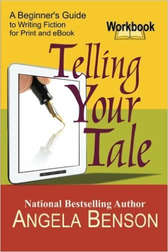 Click for more detail about Telling Your Tale: A Beginner's Guide to Writing Fiction for Print and eBook by Angela Benson