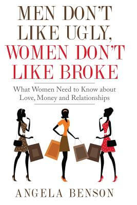 Click for more detail about Men Don't Like Ugly, Women Don't Like Broke: What Women Need to Know about Love, Money and Relationships by Angela Benson