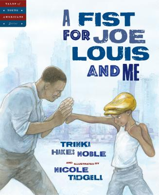 Click for more detail about A Fist for Joe Louis and Me by Trinka Hakes Noble