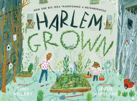Click for more detail about Harlem Grown: How One Big Idea Transformed a Neighborhood by Tony Hillery