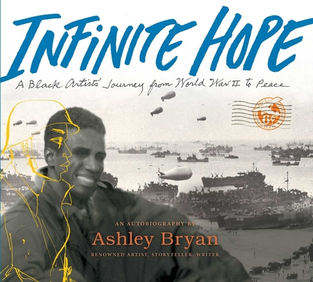 Click for more detail about Infinite Hope: A Black Artist's Journey from World War II to Peace by Ashley Bryan