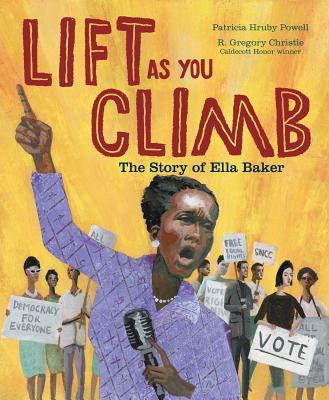 Book Cover Lift as You Climb: The Story of Ella Baker by Patricia Hruby Powell