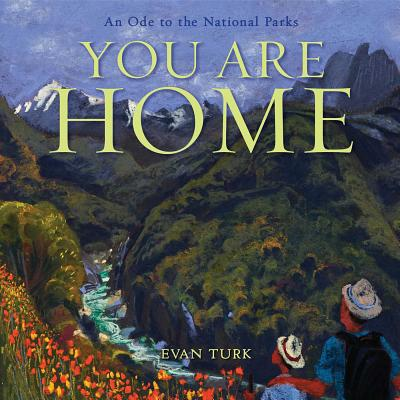 Click for more detail about You Are Home: An Ode to the National Parks by Evan Turk