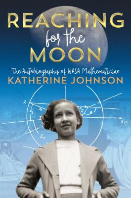 Click for more detail about Reaching for the Moon: The Autobiography of NASA Mathematician Katherine Johnson by Katherine Johnson