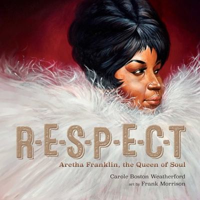 Click for more detail about Respect: Aretha Franklin, the Queen of Soul by Carole Boston Weatherford