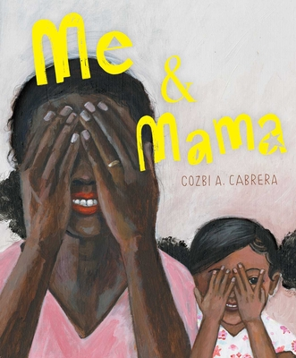 Click for more detail about Me & Mama by Cozbi A. Cabrera